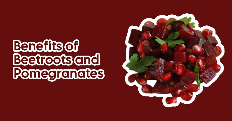 Benefits of Beetroots and Pomegranates.